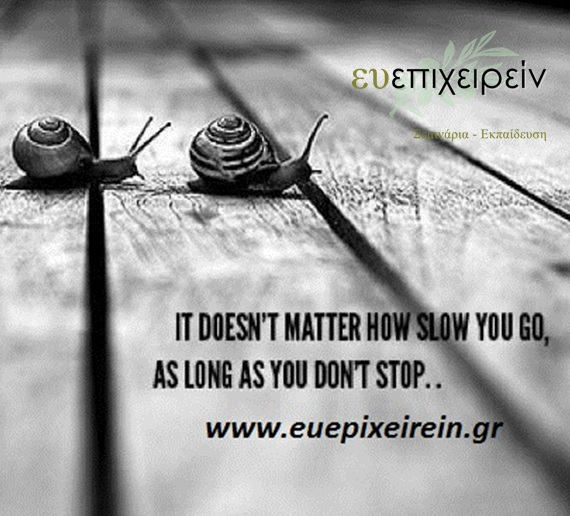 It doesn't matter how slow you go, as long as you don't stop...